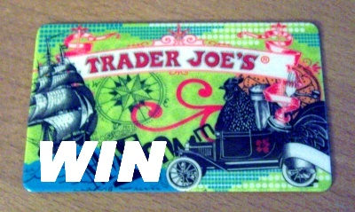 [I won a Trader Joe's gift card!]